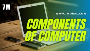 कंप्यूटर के कॉम्पोनेन्ट (Components of Computer)